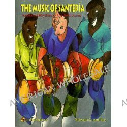 The Music of Santeria, Traditional Rhythms of the Bata Drums by John Amira, 9780941677707.