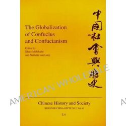 The Globalization of Confucius and Confucianism, 41 by Klaus Muhlhahn, 9783643903051.