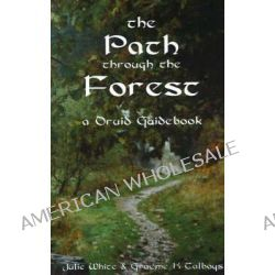 The Path Through the Forest, A Druid Guidebook by Julie White, 9780954053147.