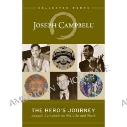 The Hero's Journey, Joseph Campbell on His Life and Work by Joseph Campbell, 9781608681891.
