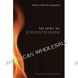 The Spirit of Zoroastrianism, Sacred Literature (Paperback) by Prods Oktor Skjaervo, 9780300170351.