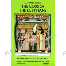 The Gods of the Egyptians: Volume 1, Or, Studies in Egyptian Mythology by Sir E. A. Wallis Budge, 9780486220550.