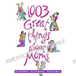 1,003 Great Things about Moms by Lisa Birnbach, 9780740722394.