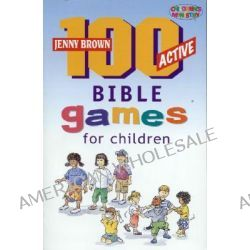 100 Active Bible Games for Children by Jenny Brown, 9781842911297.