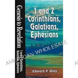 1 and 2 Corinthians, Galatians, Ephesians, Genesis to Revelation by Edward P. Blair, 9780687062348.
