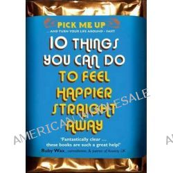10 Things You Can Do to Feel Happier Straight Away by Chris Williams, 9780232529005.