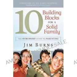 10 Building Blocks for a Solid Family, The Homeword Guide to Parenting by Jim Burns, 9780764214158.