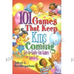 101 Games That Keep Kids Coming, Get-to-know-you Games for Ages 3-12 by Jolene L. Roehlkepartain, 9780687651207.