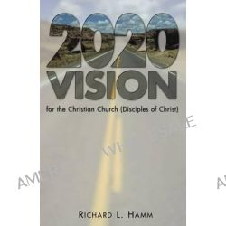 2020 Vision for the Christian Church (Disciples of Christ) by Richard L. Hamm, 9780827236370.