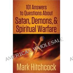 101 Answers to Questions About Satan, Demons, and Spiritual Warfare by Mark Hitchcock, 9780736945172.