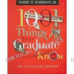 1001 Things Every Graduate Should Know, (How to Succeed in the Adult World) by Harry H Harrison, JR., 9781404175037.