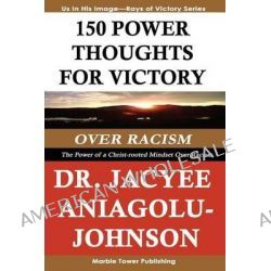 150 Power Thoughts for Victory Over Racism, The Power of a Christ-Rooted Mindset Over Racism: A Rays of Victory Book Series by Jacyee Aniagolu-Johnson, 9781937230005.