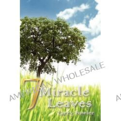 7 Miracle Leaves by Larry Fowler, 9781609107369.