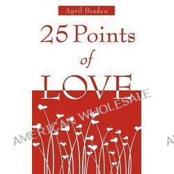 25 Points of Love by April M Braden, 9781606471388.