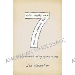 7, An Experimental Mutiny Against Excess by Jen Hatmaker, 9781433672965.