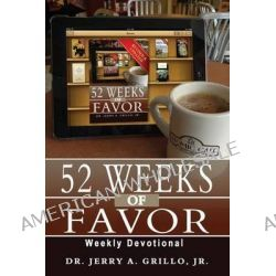 52 Weeks of Favor by Jerry, Jr. Grillo, 9780615777269.
