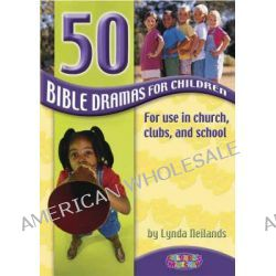 50 Bible Dramas for Children by Lynda Neilands, 9781842912539.