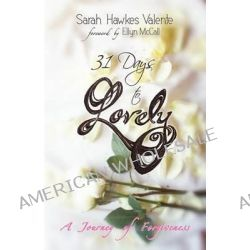 31 Days to Lovely by Sarah Hawkes Valente, 9780988222823.