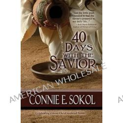 40 Days with the Savior by Connie E Sokol, 9780989019606.