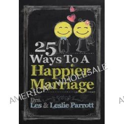 25 Ways to a Happier Marriage by Les Parrott, 9781617954740.