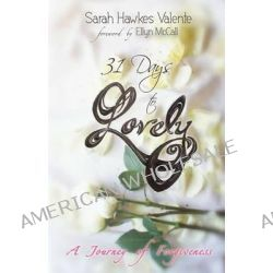 31 Days to Lovely, A Journey of Forgiveness by Sarah Hawkes Valente, 9781495279409.