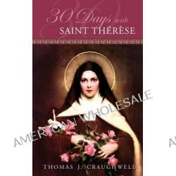 30 Days with Saint Therese by Thomas J Craughwell, 9781935302674.