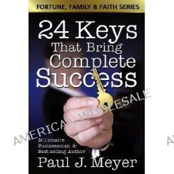 24 Keys That Bring Complete Success by Paul Meyer, 9780882701080.