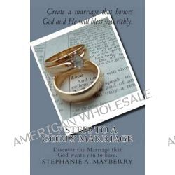 7 Steps to a Godly Marriage by Stephanie a Mayberry, 9781466400092.