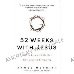 52 Weeks with Jesus, Fall in Love with the One Who Changed Everything by James Merritt, 9780736965026.