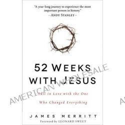 52 Weeks with Jesus, Fall in Love with the One Who Changed Everything by James Merritt, 9780736961011.