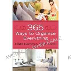 365 Ways to Organize Everything, *Home *Family *Food...and Much Much More by Emilie Barnes, 9780736944212.