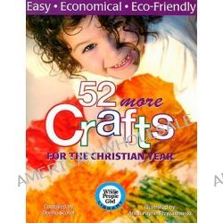 52 More Crafts for the Christian Year, Easy, Economical, Eco-Friendly by Donna Scorer, 9781551455709.