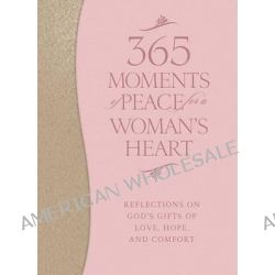 365 Moments of Peace for a Woman's Heart, Reflections on God's Gifts of Love, Hope, and Comfort, 9780764212987.