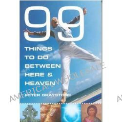 99 Things to Do Between Here and Heaven, Live Extreme! by Peter Graystone, 9781853117206.