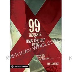 99 Thoughts on Jesus-Centered Living, Everyday Ways to Walk with the Rebel Jesus by Rick Lawrence, 9780764484544.