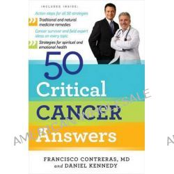 50 Critical Cancer Answers, Your Personal Battle Plan for Beating Cancer by Francisco Contreras, 9781780781075.