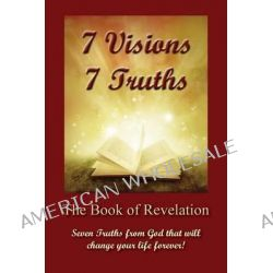 7 Visions 7 Truths, The Book of Revelation - Seven Truths from God That Will Change Your Life Forever. by Rev David Scherbarth, 9781478733904.