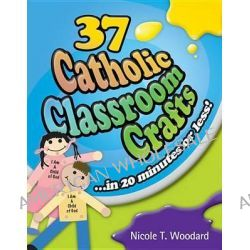 37 Catholic Classroom Crafts - in 20 Minutes or Less!, In 20 Minutes or Less! by Nicole T. Woodard, 9781585957491.