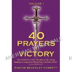 40 Prayers of Victory, But Thanks Be to God, Who Gives Us the Victory (Making Us Conquerors) Through Our Lord Jesus Christ (1 Corinthians 15: by Beverley Marrett, 9781434316837.