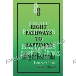 8 Eight Pathways to Happiness, Living the Be-Attitudes: Eight Pathways Is a Personal Devotional Guide Which May Also Be Used for Communal Bible Studi by Dr Horace O Russell, 9781475070644.
