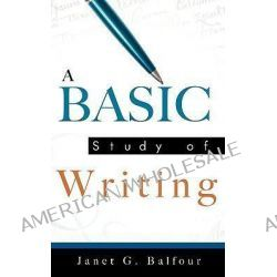 A Basic Study of Writing by Janet G Balfour, 9781607917915.
