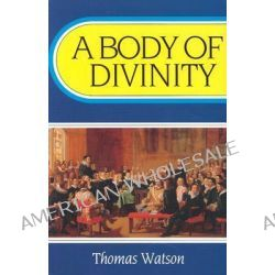 A Body of Divinity by Thomas Watson, 9780851513836.