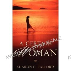 A Certain Woman by Sharon C Talford, 9781600341410.
