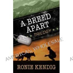 A Breed Apart Trilogy by Ronie Kendig, 9781630585020.