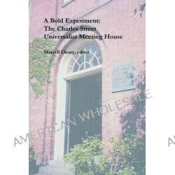 A Bold Experiment, The Charles Street Universalist Meeting House by Maryell Cleary, 9780970247933.