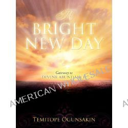 A Bright New Day by Temitope Ogunsakin, 9781602664692.