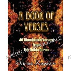 A Book of Verses, 40 Illuminated Verses from the Noble Quran by Shiraz Kassam, 9781595943613.