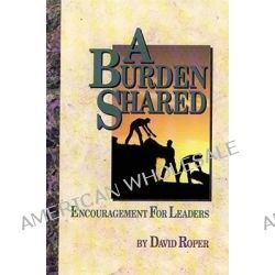A Burden Shared, Encouragement for Those Who Lead by David Roper, 9780929239408.