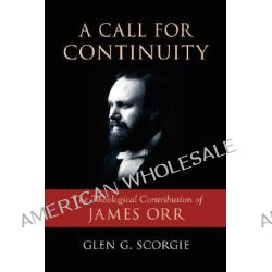 A Call for Continuity, The Theological Contribution of James Orr by Glen G. Scorgie, 9781573833271.