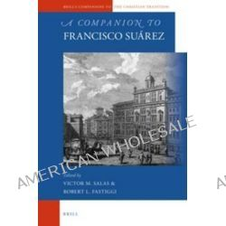 A Companion to Francisco Suarez by Victor M. Salas, 9789004281585.